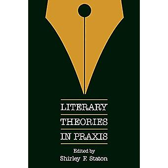 Literary Theories in Praxis by Shirley F. Staton - 9780812212341 Book