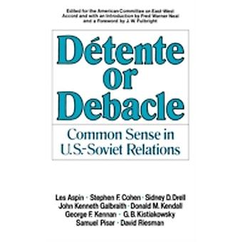 Detente or Debacle Common Sense in U.S.Soviet Relations by Neal & Fred Warner