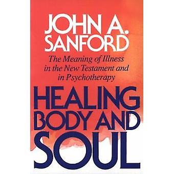 Healing body and soul by Sanford & John A.