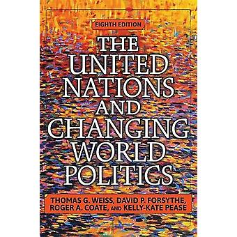 United Nations and Changing World Politics Eighth Edition Eighth by Weiss & Thomas G