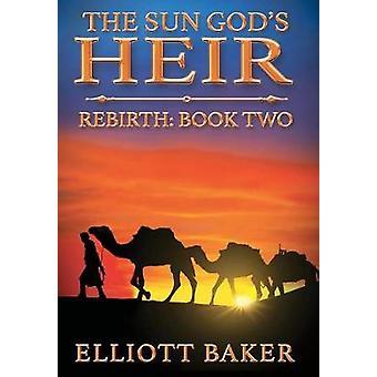 The Sun Gods Heir Rebirth by Baker & Elliott