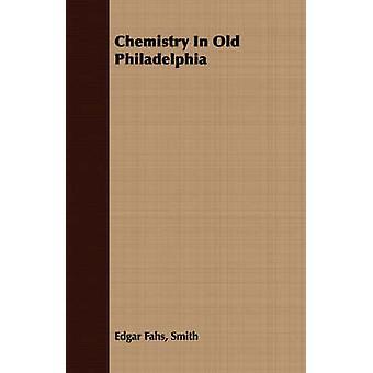 Chemistry In Old Philadelphia by Smith & Edgar Fahs