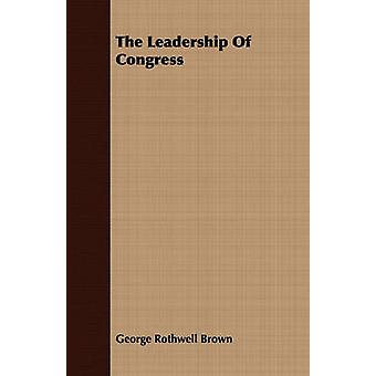The Leadership Of Congress by Brown & George Rothwell
