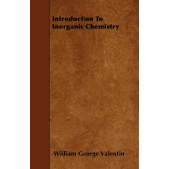 Introduction To Inorganic Chemistry by Valentin & William George
