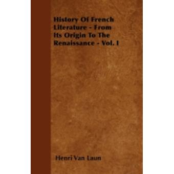 History Of French Literature  From Its Origin To The Renaissance  Vol. I by Laun & Henri Van