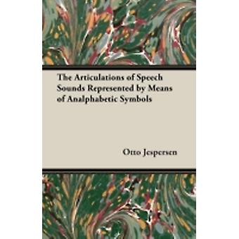 The Articulations of Speech Sounds Represented by Means of Analphabetic Symbols by Jespersen & Otto
