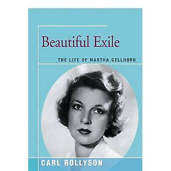Beautiful Exile The Life of Martha Gellhorn by Rollyson & Carl