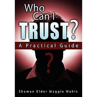 Who Can I Trust a Practical Guide by Wahls & Shaman Elder Maggie