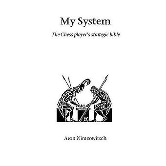 My System The Chess Players Strategic Bible by Nimzowitsch & Aron