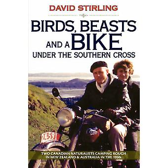 Birds Beasts and a Bike Under the Southern Cross Two Canadian Naturalists Camping Rough in New Zealand and Australia in the 1950s by Stirling & David