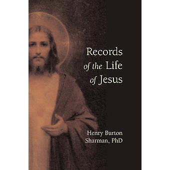 Records of the Life of Jesus by Sharman & Henry Burton