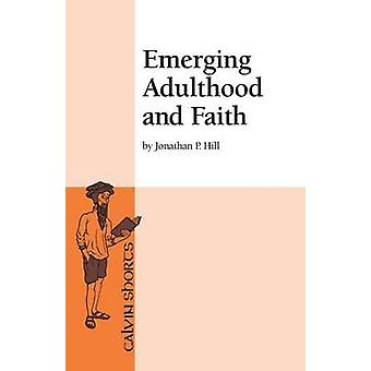 Emerging Adulthood and Faith by Hill & Jonathan P.