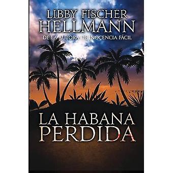 La Habana Perdida von Hellmann & Libby Fischer
