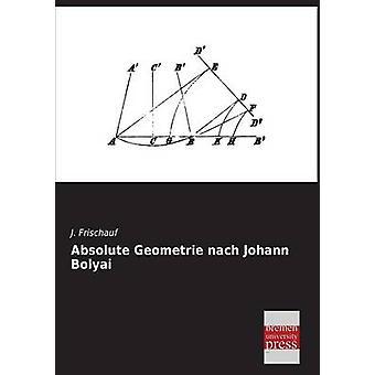 Absolute Geometrie Nach Johann Bolyai by Frischauf & J.