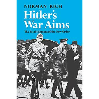 Hitlers War Aims The Establishment of the New Order by Rich & Norman