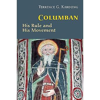 Saint Columban His Life Rule and Legacy by Kardong & Terrance G