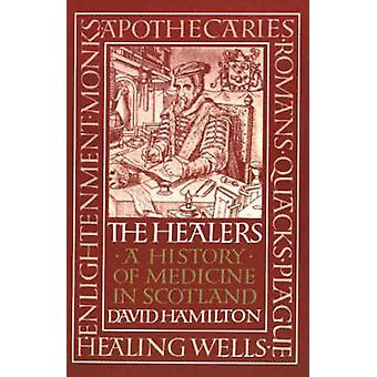 The Healers A History of Medicine in Scotland by Hamilton & David