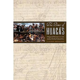 The Power of Huacas - Change and Resistance in the Andean World of Col