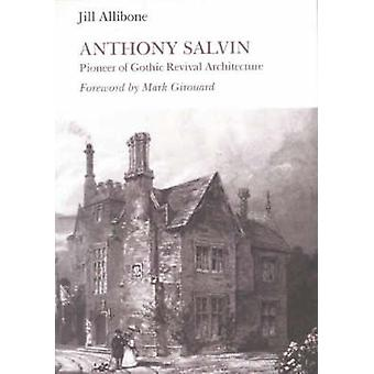 Anthony Salvin - Pioneer of Gothic Revival Architecture by Jill Allibo