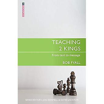 Teaching 2 Kings - From Text to Message by Bob Fyall - 9781527101579 B