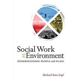Social Work and the Environment - Understanding People and Place by Mi