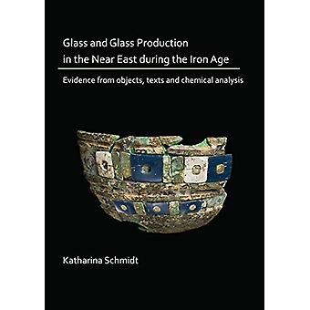 Glass and Glass Production in the Near East during the Iron Age - Evid