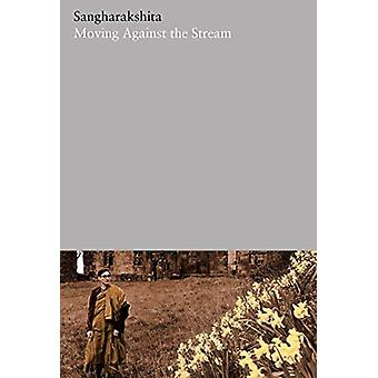Moving Against the Stream - 23 by Sangharakshita - 9781911407508 Book