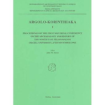 Argolo-Korinthiaka I - Proceedings of the First Montreal Conference on
