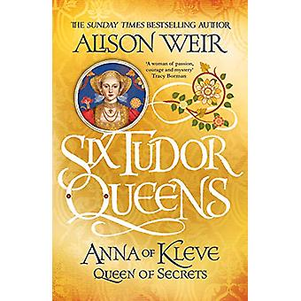 Six Tudor Queens - Anna of Kleve - Queen of Secrets - Six Tudor Queens