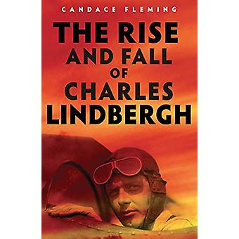 The Rise and Fall of Charles Lindbergh by Candace Fleming - 978052564