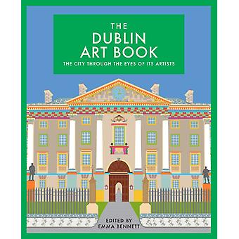 The Dublin Art Book  The City Through the Eyes of its Artists by Edited by Emma Bennett