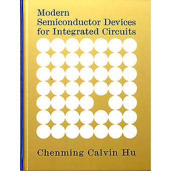 Modern Semiconductor Devices for Integrated Circuits by Chenming Hu