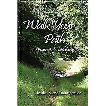 Walk Your Path: A Magickal Awakening: 2019