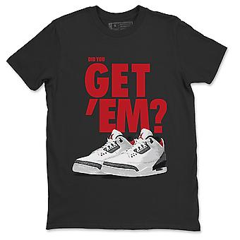 Did You Get 'Em T-Shirt Jordan 3 SE Denim Fire Red Sneaker Outfit