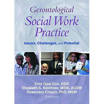 Gerontological Social Work Practice - Issues - Challenges - and Potent