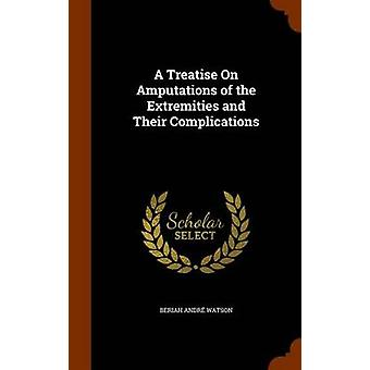 A Treatise on Amputations of the Extremities and Their Complications