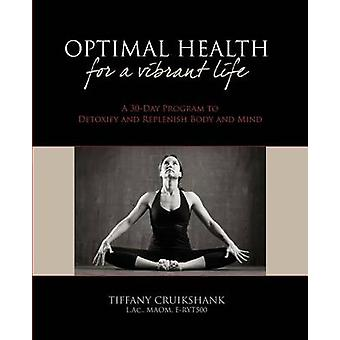 Optimal Health for a Vibrant Life - A 30-Day Program to Detoxify and R