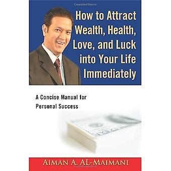 Cómo atraer riqueza, salud, amor y suerte a tu vida inmediatamente: Un manual conciso para el éxito personal