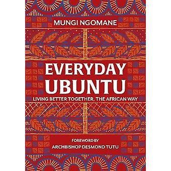 Alledaagse Ubuntu Beter samenleven op de Afrikaanse manier