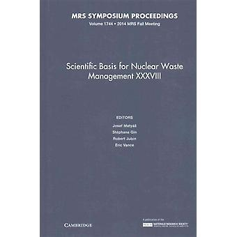Scientific Basis for Nuclear Waste Management XXXVIII Volume 1744 by Edited by Josef Matyas & Edited by Stephane Gin & Edited by Robert Jubin & Edited by Eric Vance