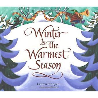 Winter Is the Warmest Season by Lauren Stringer