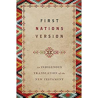 First Nations Version An Indigenous Translation of the New Testament by Consultant editor First Nations Version Translation Council & Translation Council & Terry M Wildman