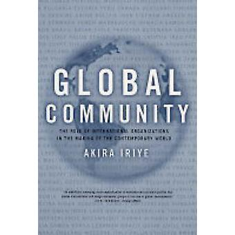 Global Community - The Role of International Organizations in the Maki