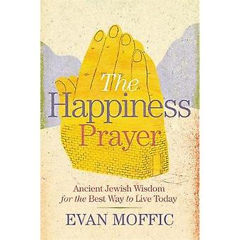 The Happiness Prayer - Ancient Jewish Wisdom for the Best Way to Live
