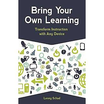 Bring Your Own Learning - Transform Instruction with Any Device by Len