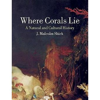 Dónde los corales - una Historia Natural y Cultural por donde mienten los corales-