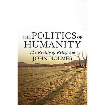 Die Politik der Menschheit - die Realität der Hilfsgüter von John Holmes-