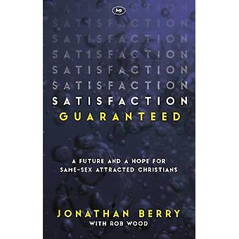 Satisfaction Guaranteed - A Future and a Hope for Same-Sex Attracted C