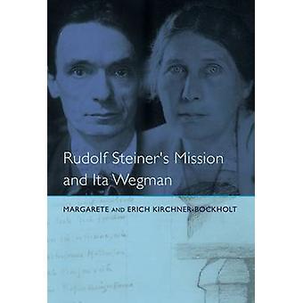 Rudolf Steiner's Mission and Ita Wegman (Revised edition) by Margaret