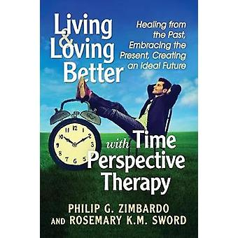 Living and Loving Better with Time Perspective Therapy - Healing the P